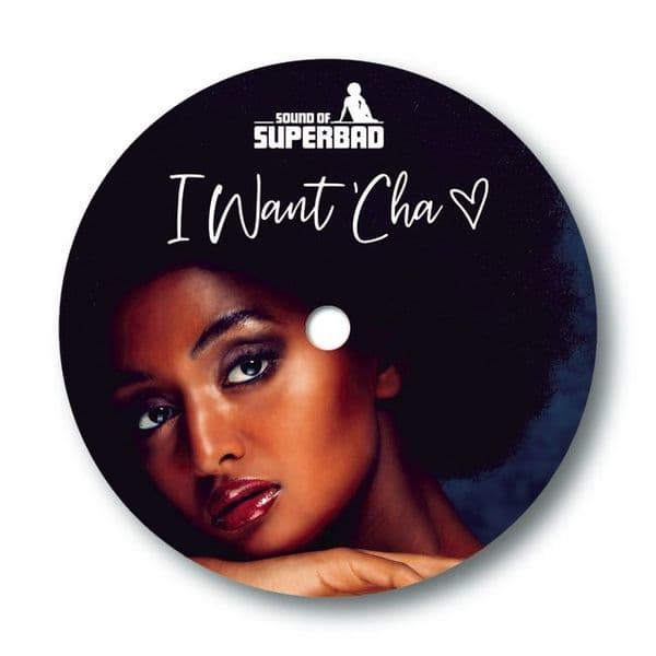 SOUND OF SUPERBAD - I WANT 'CHA.  Sold Out