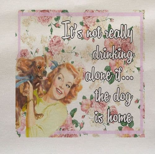It's not really drinking alone If The Dog Is Home Pet Dog Fabric Panel
