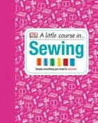 A Little Course in Sewing - Simply Everything You Need to Succeed
